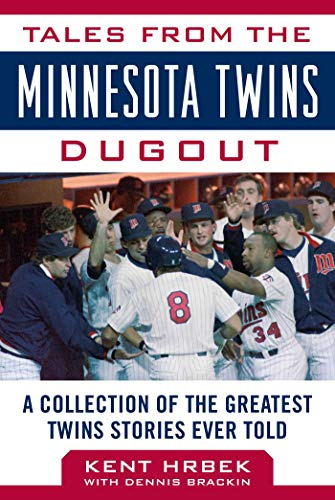 Tales from the Minnesota Twins Dugout: A Collection of the Greatest Twins Stories Ever Told (Tales from the Team) ()