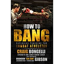How To Bang: Explosive Punching For Combat Athletes