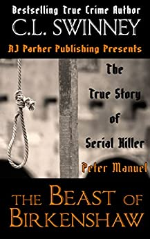 Peter Manuel: The Beast of Birkenshaw Serial Killer (Detectives True Crime Cases Book 3) by [Swinney, C.L.]