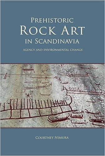 Prehistoric rock art in Scandinavia: Agency and Environmental Change (Swedish Rock Art) by Courtney Nimura (2015-11-30)