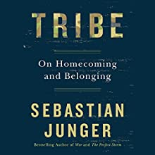 Tribe: On Homecoming and Belonging Audiobook by Sebastian Junger Narrated by Sebastian Junger