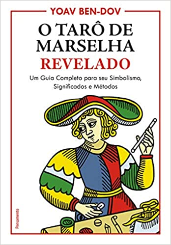 O Tarô de Marselha Revelado: Um Guia Completo para o seu Simbolismo, Significados e Métodos