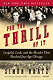 For the Thrill of It: Leopold, Loeb, and the Murder That Shocked Jazz Age Chicago (Paperback)