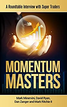 Momentum Masters: A Roundtable Interview with Super Traders by [Minervini, Mark]