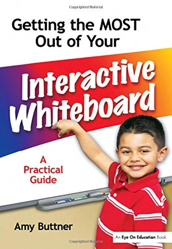 Getting the Most Out of Your Interactive Whiteboard: A Practical Guide by Amy Buttner (2010-10-30)