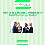 How to Be a Master Communicator : Speak Effectively in Any Situation! | Thomas F. Conrad