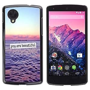 Estuche Cubierta Shell Smartphone estuche protector duro para el teléfono móvil Caso LG Google Nexus 5 D820 D821 / CECELL Phone case / / you are beautiful ocean sunset sky text /