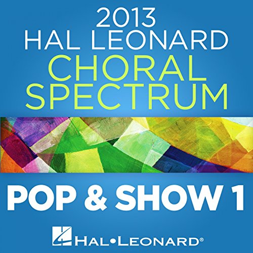 2013 Hal Leonard Choral Spectrum: Pop & Show 1 (Hal Leonard Music Choral)