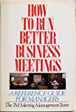How to Run Better Business Meetings, Three M Meeting Management Team Staff, 0070310297