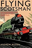 Flying Scotsman: The Extraordinary Story of the World's Most Famous Locomotive