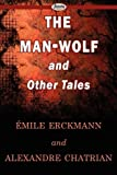 The Man-Wolf and Other Tales, +Mile Erckmann and Alexandre Chatrian, 1604506962