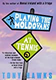Playing the Moldovans at Tennis, Tony Hawks, 0312280106