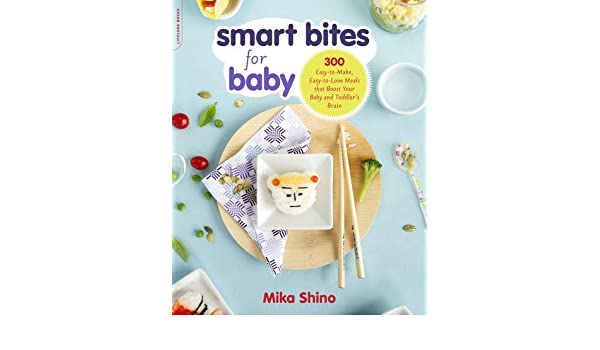 Smart Bites For Baby 300 Easy To Make Easy To Love Meals That