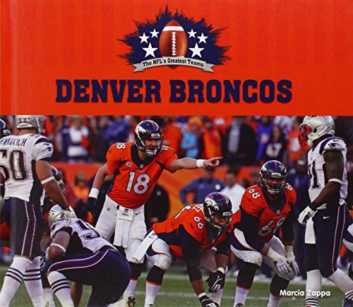 Denver Broncos (NFL's Greatest Teams) Denver Broncos Football History