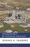 Field Guide for Construction Management, Dennis Sanders, 1462067123