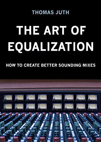 The Art of Equalization (The Art of Mixing Series Book 3)