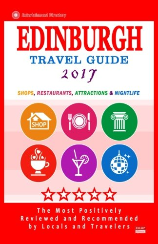 Edinburgh Travel Guide 2017: Shops, Restaurants, Attractions and Nightlife (City Travel Guide 2017)