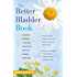 The Better Bladder Book: A Holistic Approach to Healing Interstitial Cystitis and Chronic Pelvic Pain
