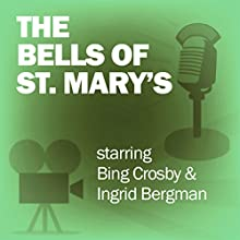 The Bells of St. Mary's: Classic Movies on the Radio Radio/TV Program by Screen Guild Players Narrated by Bing Crosby, Ingrid Bergman