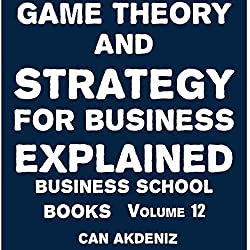 Game Theory and Strategy for Business Explained