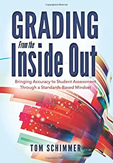 Grading From The Inside Out: Bringing Accuracy To Student Assessment  Through A Standards Based