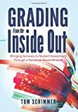 Grading From the Inside Out: Bringing Accuracy to Student Assessment Through a Standards-Based Mindset (How to Give Students Full Credit for Their Knowledge)