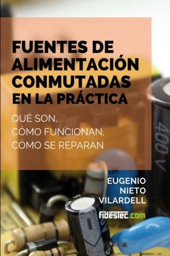 Fuentes de alimentacion conmutadas en la practica: Que son, como funcionan, como se reparan (Spanish Edition) [Eugenio Nieto Vilardell] (Tapa Blanda)