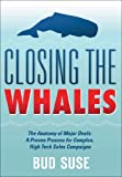 CLOSING THE WHALES  The Anatomy of Major Deals: A Proven Process for Complex, High Tech Sales Campaigns: The Anatomy of Major Deals:  Winning Complex Sales Campaigns