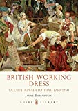British Working Dress: Occupational Clothing 1750-1950 (Shire Library)