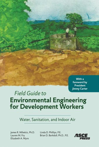 Field Guide to Environmental Engineering for Development Workers: Water, Sanitation, and Indoor - Linda Phillip