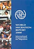 World Migration Report 2000 : International Organization for Migration and United Nations 2000, United Nations Staff, 929068089X