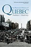 illustrated history of canada - An Illustrated History of Quebec: Tradition and Modernity (Illustrated History of Canada)