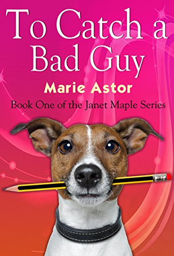 To Catch a Bad Guy (Janet Maple Series Book 1) by [Astor, Marie]