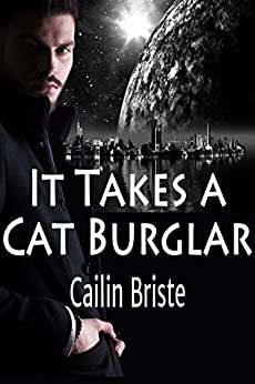 It Takes a Cat Burglar: A Thief in Love Romance by [Briste, Cailin]
