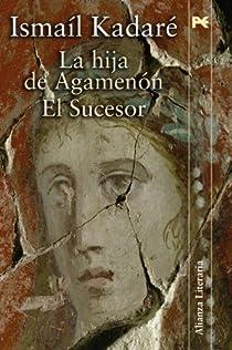 La hija de Agamenón - El sucesor par Kadaré