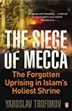Siege of Mecca: The Forgotten Uprising in Islam's