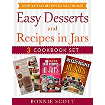 Easy Desserts and Recipes in Jars - 3 Cookbook Set: Over 300 Easy Recipes  to Make in Jars