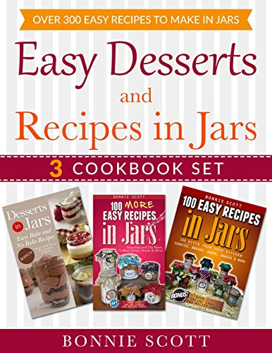 Easy Desserts and Recipes in Jars - 3 Cookbook Set: Over 300 Easy Recipes  to Make in Jars by [Scott, Bonnie]