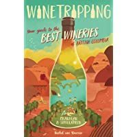 Winetripping: Your Guide to the Best Wineries of British Columbia - Okanagan & Similkameen