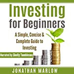 Investing for Beginners: A Simple, Concise & Complete Guide to Investing | Jonathan Marlow