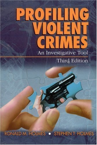 Profiling Violent Crimes An Investigative Tool 3rd Edition (Third Edition) by Ronald Holmes & Stephen Holmes