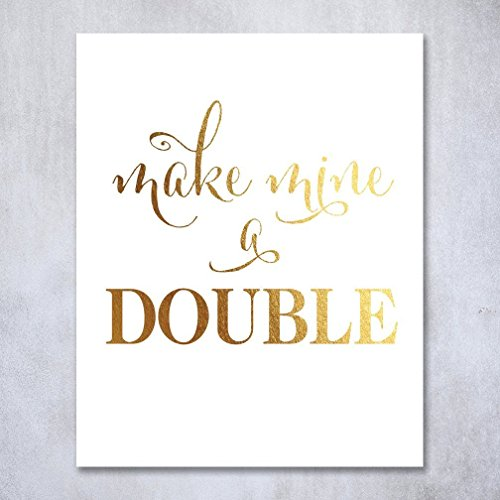Make Mine A Double Gold Foil Art Print Bar Cart Sign Wedding Reception Poster Drink Party Decor 8 inches x 10 inches A23