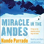Miracle in the Andes: 72 Days on the Mountain and My Long Trek Home | Nando Parrado