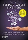 Silicon Valley Investing: Investieren In Die Superstars Von Heute, Morgen Und Übermorgen