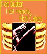 Hot Butter, Hot Hands, Hot Cakes