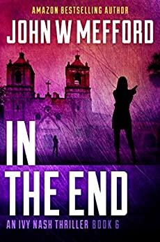 IN The End (An Ivy Nash Thriller, Book 6) (Redemption Thriller Series 12) by [Mefford, John W.]