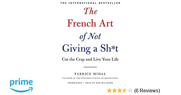 The French Art of Not Giving a Sh*t: Cut the Crap and Live