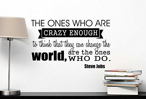 Wall Decal The ones who are crazy enough to think that they can change the world are the ones who do. Vinyl wall art inspirational Steve Jobs motivational saying sticker quote