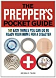 The Preppers Pocket Guide: 101 Easy Things You Can Do to Ready Your Home for a Disaster