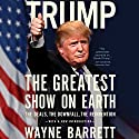 Trump: The Greatest Show on Earth: The Deals, the Downfall, the Reinvention Audiobook by Wayne Barrett Narrated by LJ Ganser